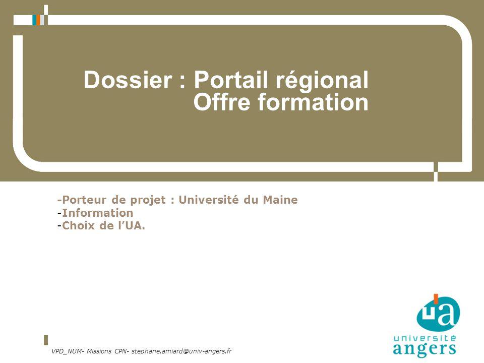 VPD_NUM- Missions CPN- stephane.amiard@univ-angers.fr Dossier : Portail régional Offre formation -Porteur de projet : Université du Maine -Information