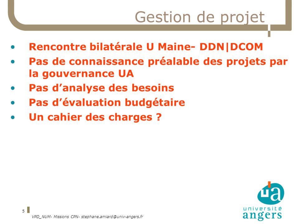 VPD_NUM- Missions CPN- stephane.amiard@univ-angers.fr 5 Gestion de projet Rencontre bilatérale U Maine- DDN|DCOM Pas de connaissance préalable des pro