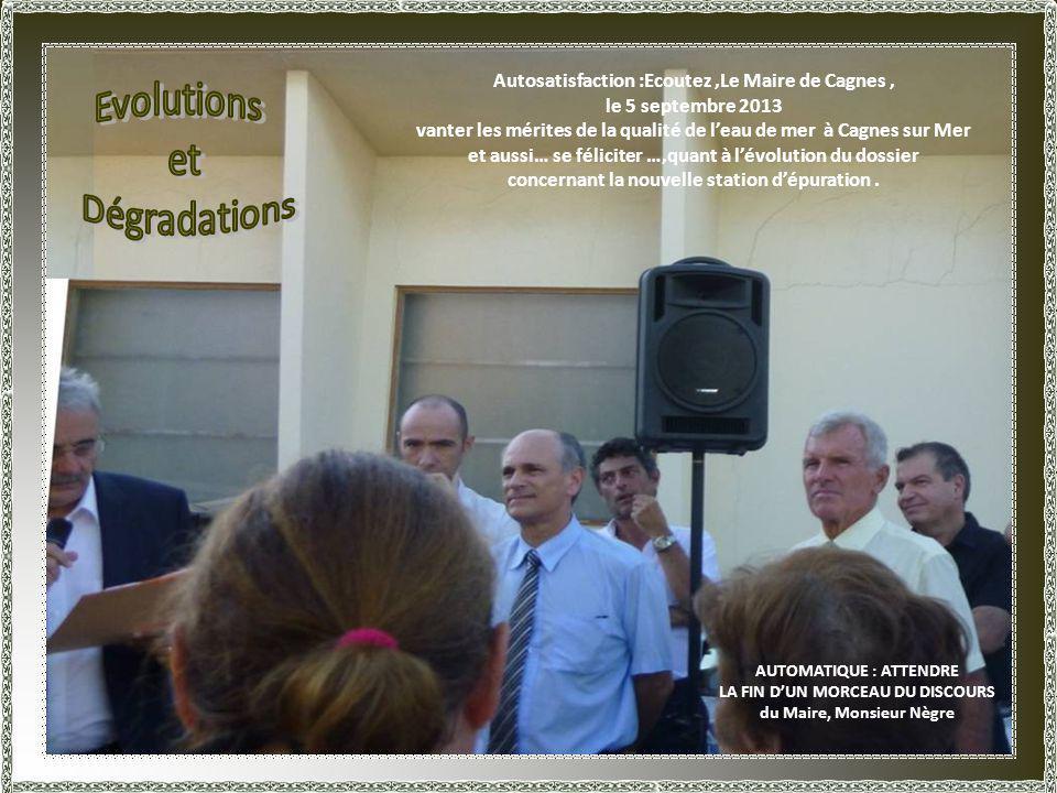 Autosatisfaction :Ecoutez,Le Maire de Cagnes, le 5 septembre 2013 vanter les mérites de la qualité de leau de mer à Cagnes sur Mer et aussi… se féliciter …,quant à lévolution du dossier concernant la nouvelle station dépuration.