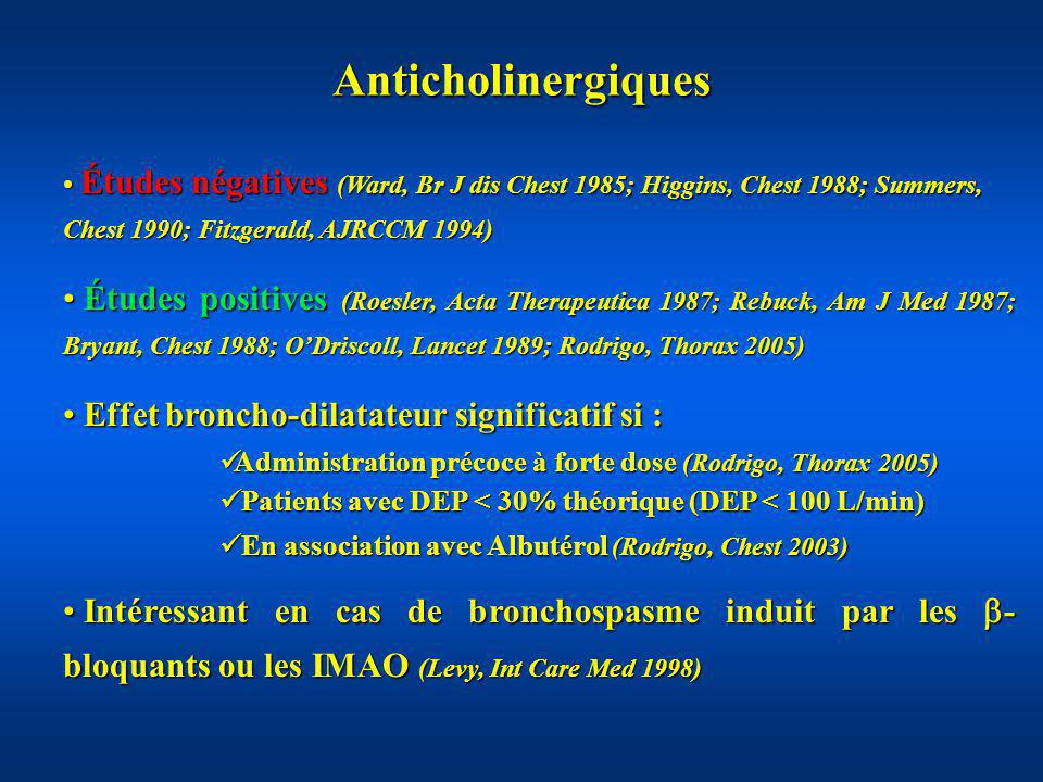 Anticholinergiques Études négatives (Ward, Br J dis Chest 1985; Higgins, Chest 1988; Summers, Chest 1990; Fitzgerald, AJRCCM 1994) Études négatives (W