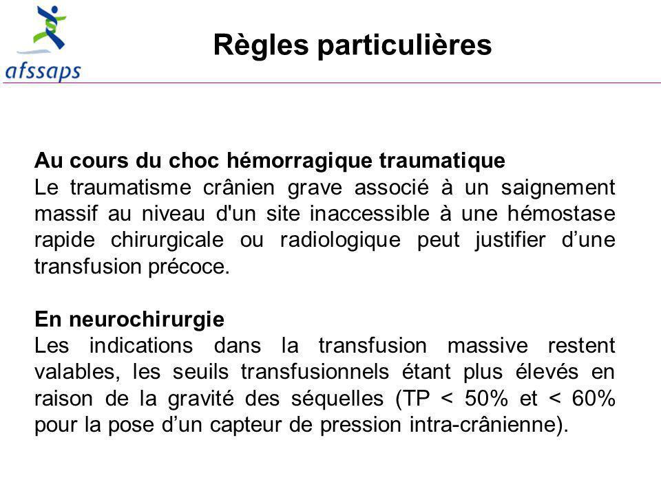 Règles particulières Au cours du choc hémorragique traumatique Le traumatisme crânien grave associé à un saignement massif au niveau d un site inaccessible à une hémostase rapide chirurgicale ou radiologique peut justifier dune transfusion précoce.