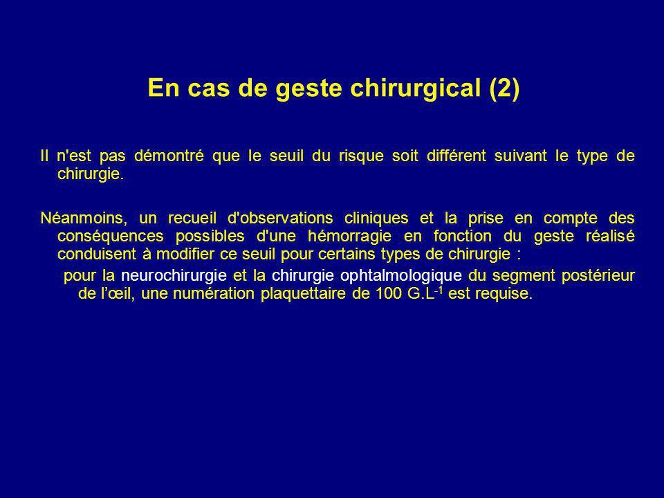 En cas de geste chirurgical (2) Il n est pas démontré que le seuil du risque soit différent suivant le type de chirurgie.