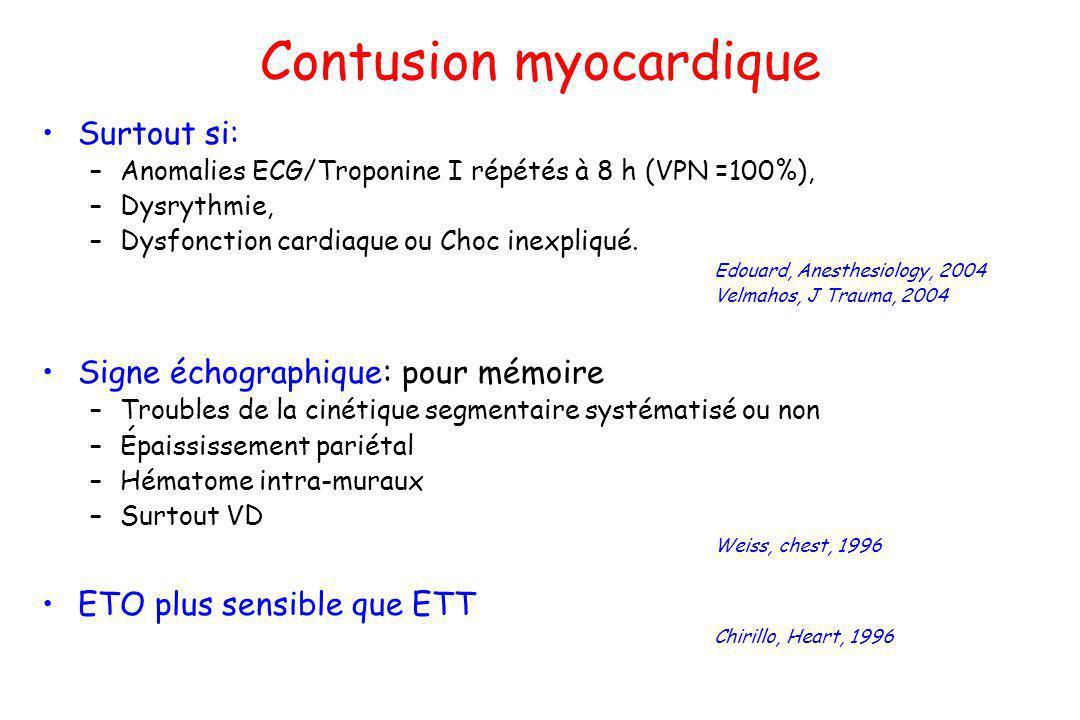 Contusion myocardique Surtout si: –Anomalies ECG/Troponine I répétés à 8 h (VPN =100%), –Dysrythmie, –Dysfonction cardiaque ou Choc inexpliqué. Edouar