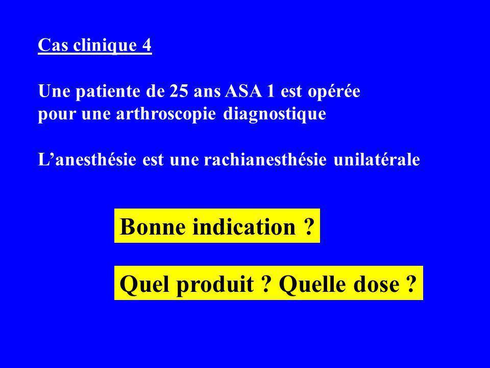 Cas clinique 4 Une patiente de 25 ans ASA 1 est opérée pour une arthroscopie diagnostique Lanesthésie est une rachianesthésie unilatérale Bonne indication .