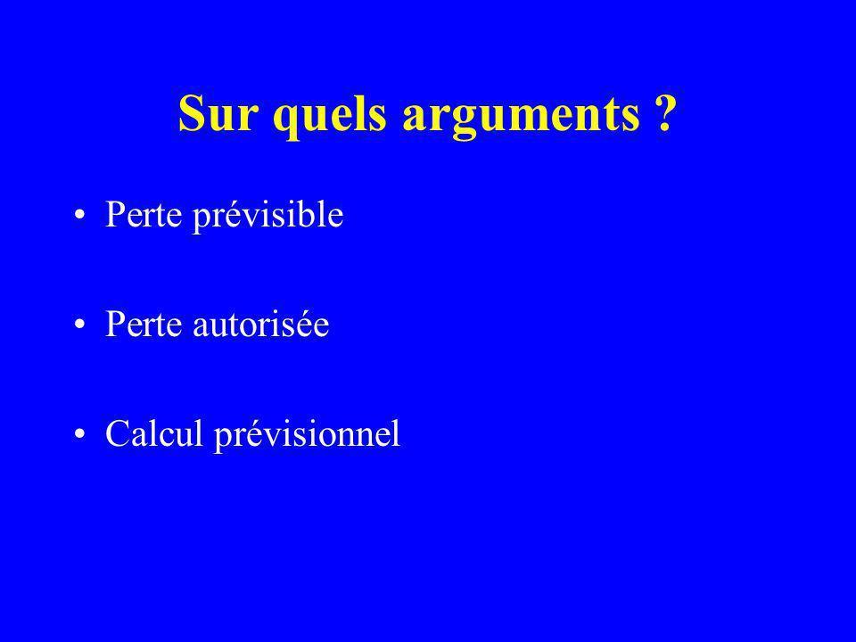 Sur quels arguments ? Perte prévisible Perte autorisée Calcul prévisionnel