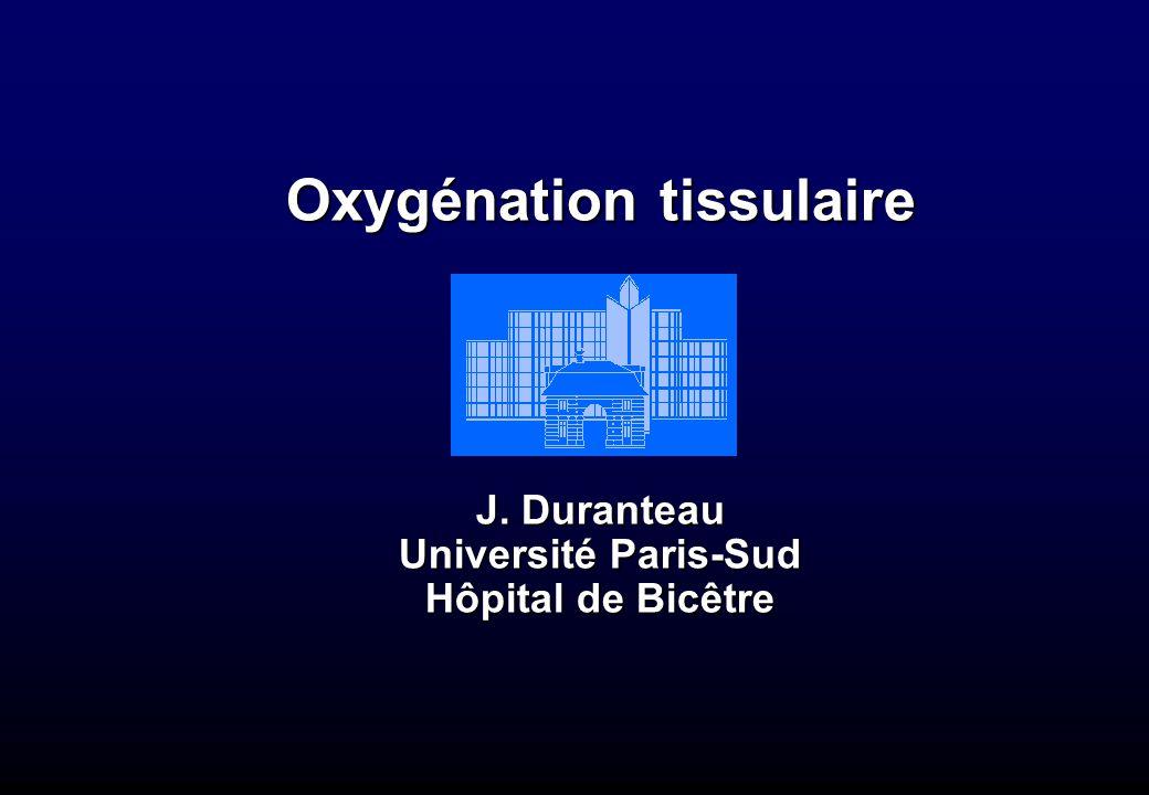Oxygénation tissulaire J. Duranteau Université Paris-Sud Hôpital de Bicêtre