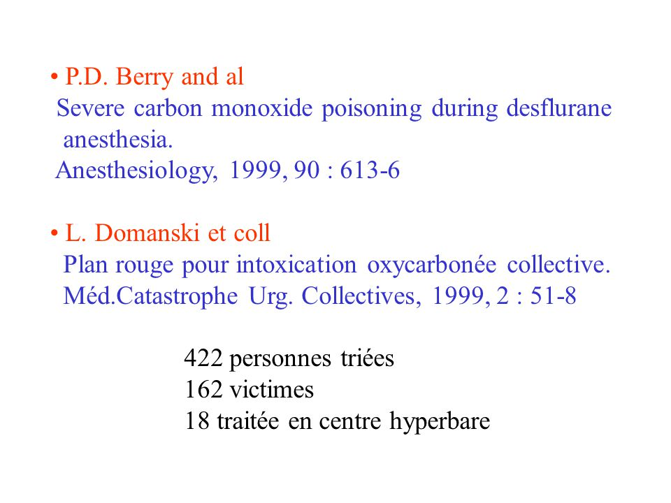 P.D.Berry and al Severe carbon monoxide poisoning during desflurane anesthesia.