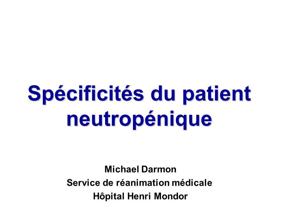 Spécificités du patient neutropénique Michael Darmon Service de réanimation médicale Hôpital Henri Mondor