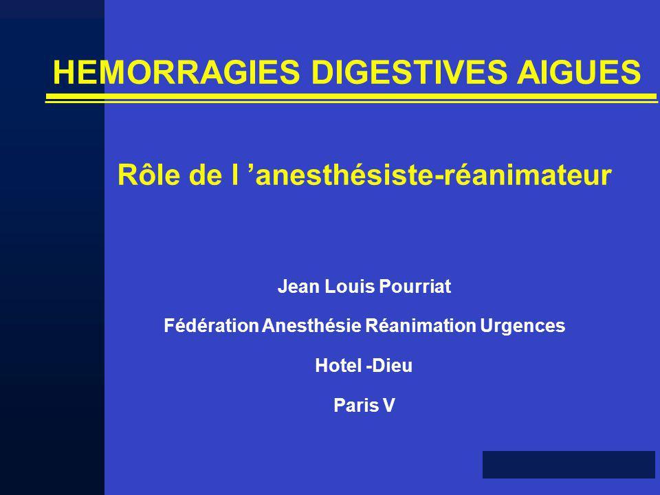 Jean Louis Pourriat Fédération Anesthésie Réanimation Urgences Hotel -Dieu Paris V Rôle de l anesthésiste-réanimateur HEMORRAGIES DIGESTIVES AIGUES