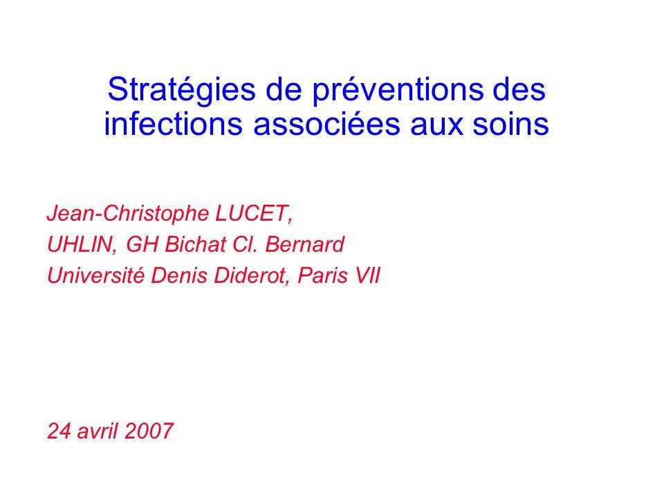 Stratégies de préventions des infections associées aux soins Jean-Christophe LUCET, UHLIN, GH Bichat Cl.