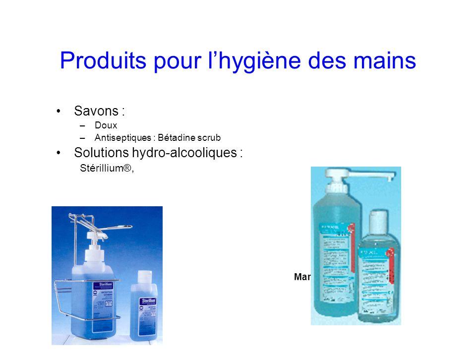Produits pour lhygiène des mains Savons : –Doux –Antiseptiques : Bétadine scrub Solutions hydro-alcooliques : Stérillium®, Manugel®