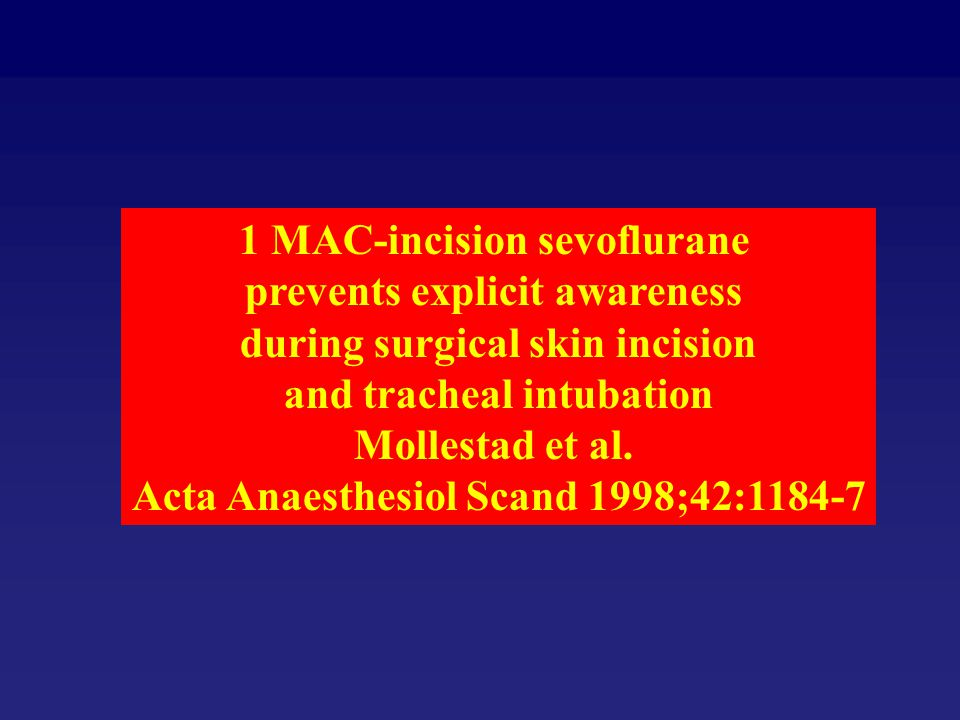 1 MAC-incision sevoflurane prevents explicit awareness during surgical skin incision and tracheal intubation Mollestad et al. Acta Anaesthesiol Scand