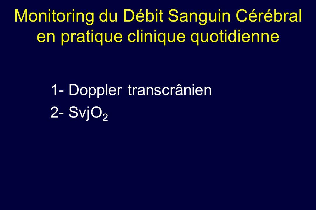 1- Doppler transcrânien 2- SvjO 2 Monitoring du Débit Sanguin Cérébral en pratique clinique quotidienne