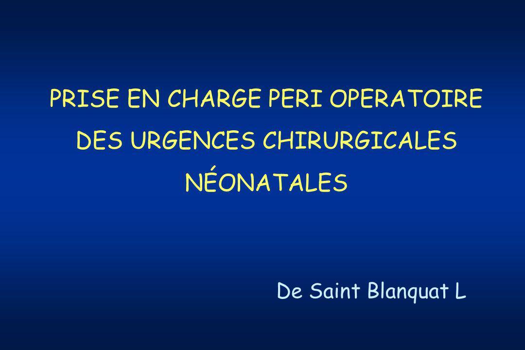 PRISE EN CHARGE PERI OPERATOIRE DES URGENCES CHIRURGICALES NÉONATALES De Saint Blanquat L
