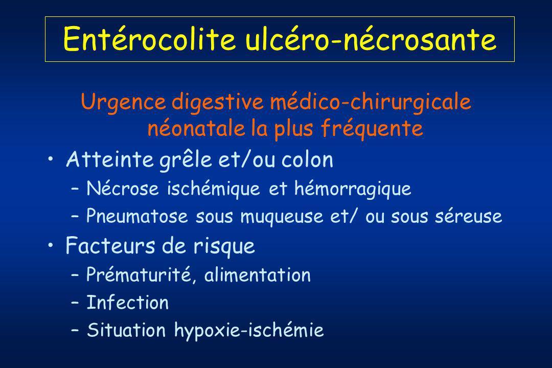 Entérocolite ulcéro-nécrosante Urgence digestive médico-chirurgicale néonatale la plus fréquente Atteinte grêle et/ou colon –Nécrose ischémique et hémorragique –Pneumatose sous muqueuse et/ ou sous séreuse Facteurs de risque –Prématurité, alimentation –Infection –Situation hypoxie-ischémie