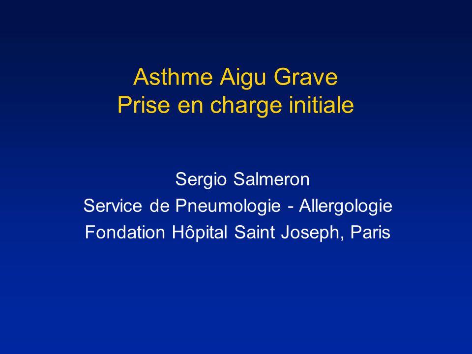 Sergio Salmeron Service de Pneumologie - Allergologie Fondation Hôpital Saint Joseph, Paris Asthme Aigu Grave Prise en charge initiale