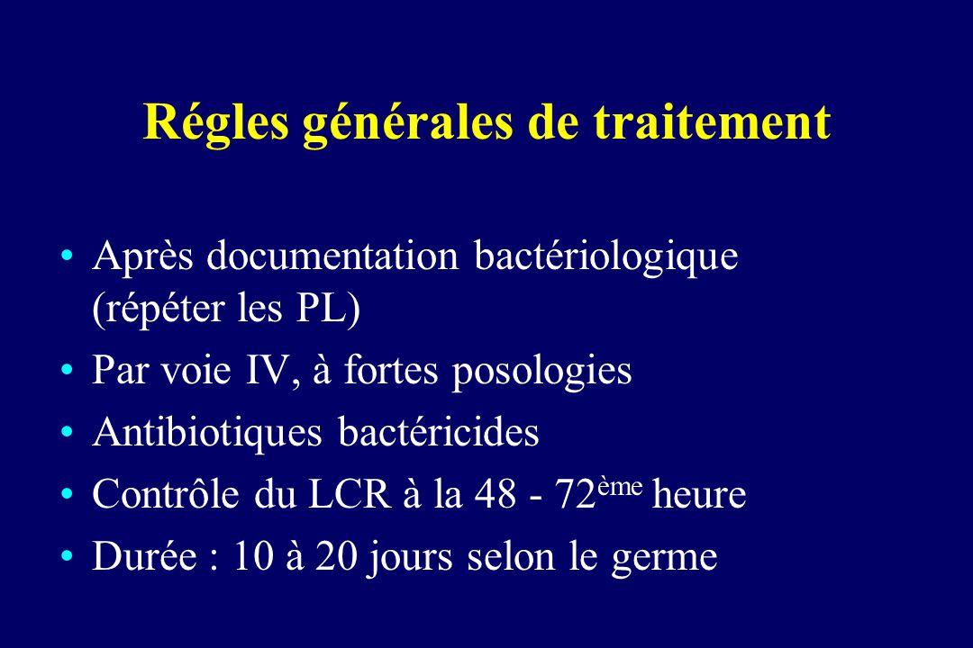 Régles générales de traitement Après documentation bactériologique (répéter les PL) Par voie IV, à fortes posologies Antibiotiques bactéricides Contrô