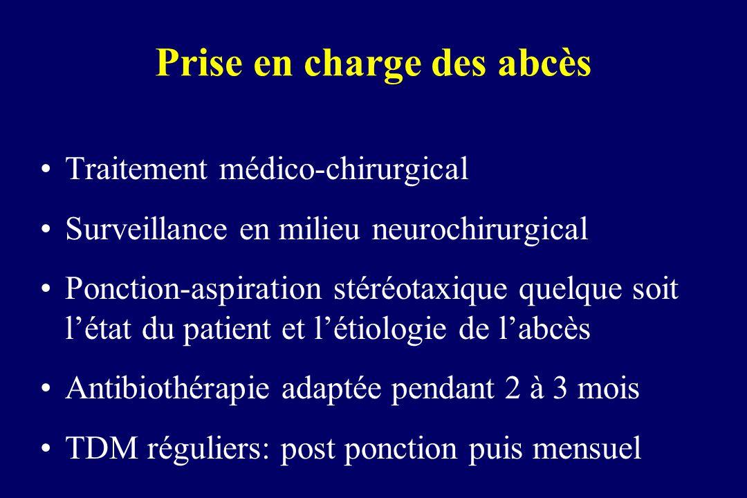 Prise en charge des abcès Traitement médico-chirurgical Surveillance en milieu neurochirurgical Ponction-aspiration stéréotaxique quelque soit létat d