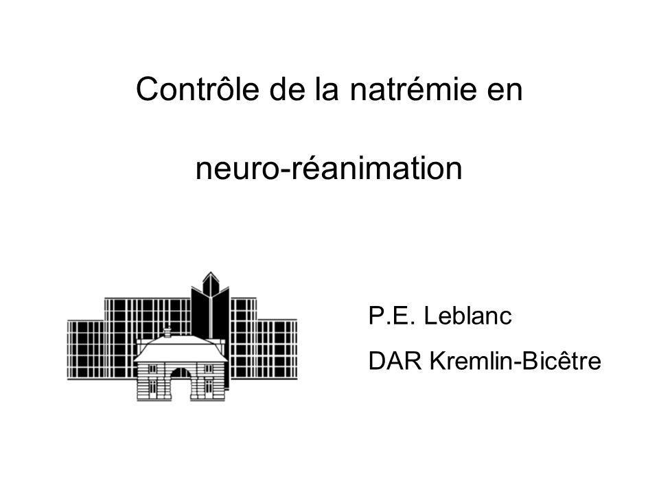 Contrôle de la natrémie en neuro-réanimation P.E. Leblanc DAR Kremlin-Bicêtre