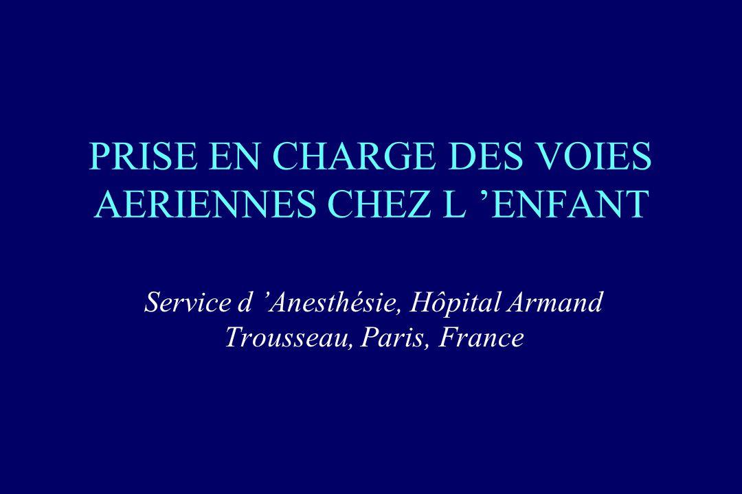 PRISE EN CHARGE DES VOIES AERIENNES CHEZ L ENFANT Service d Anesthésie, Hôpital Armand Trousseau, Paris, France