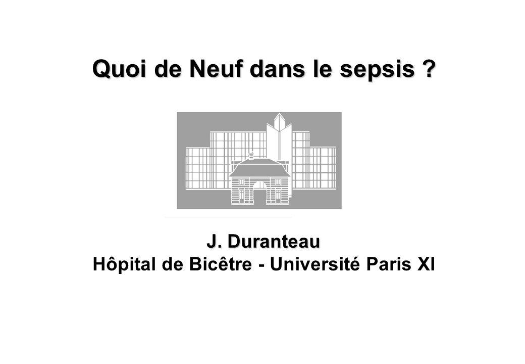 Quoi de Neuf dans le sepsis ? J. Duranteau Hôpital de Bicêtre - Université Paris XI