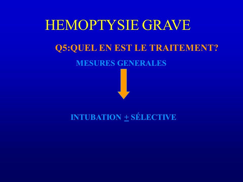 HEMOPTYSIE GRAVE Q5:QUEL EN EST LE TRAITEMENT? MESURES GENERALES INTUBATION + SÉLECTIVE