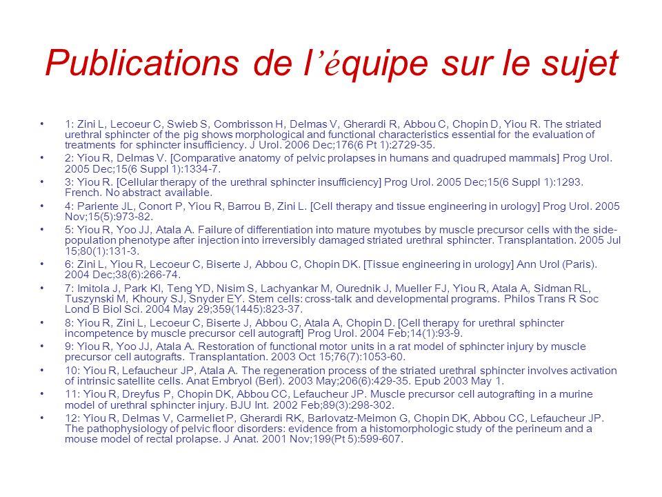 Publications de l é quipe sur le sujet 1: Zini L, Lecoeur C, Swieb S, Combrisson H, Delmas V, Gherardi R, Abbou C, Chopin D, Yiou R. The striated uret