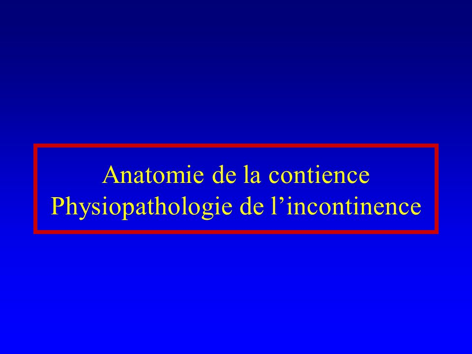 Anatomie de la contience Physiopathologie de lincontinence