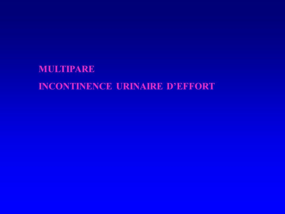 MULTIPARE INCONTINENCE URINAIRE DEFFORT
