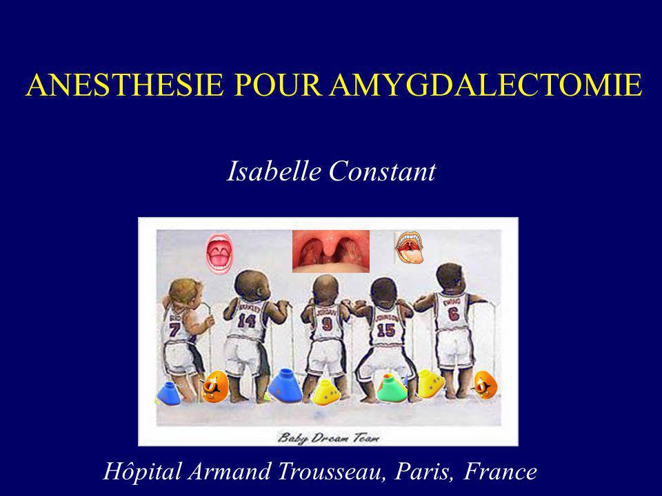 Hôpital Armand Trousseau, Paris, France Isabelle Constant ANESTHESIE POUR AMYGDALECTOMIE