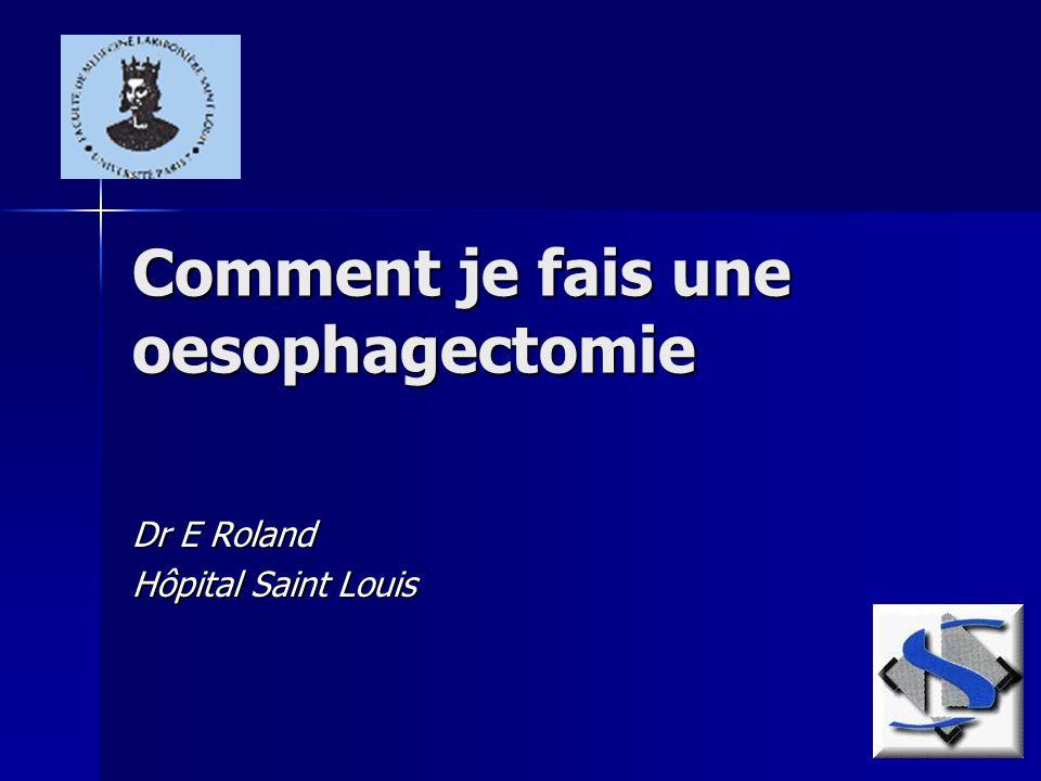 Comment je fais une oesophagectomie Dr E Roland Hôpital Saint Louis