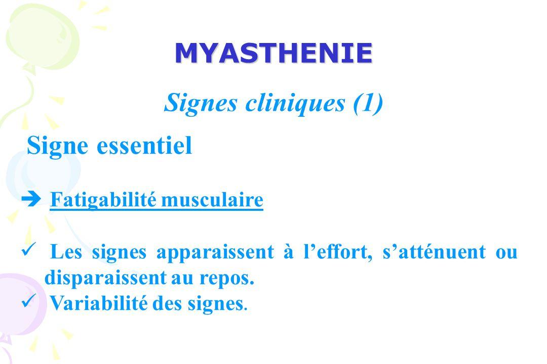 MYASTHENIE Signe essentiel è Fatigabilité musculaire Les signes apparaissent à leffort, satténuent ou disparaissent au repos.