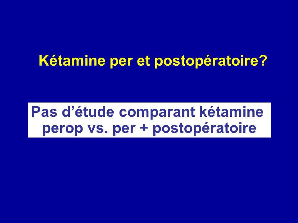 Kétamine per et postopératoire? Pas détude comparant kétamine perop vs. per + postopératoire