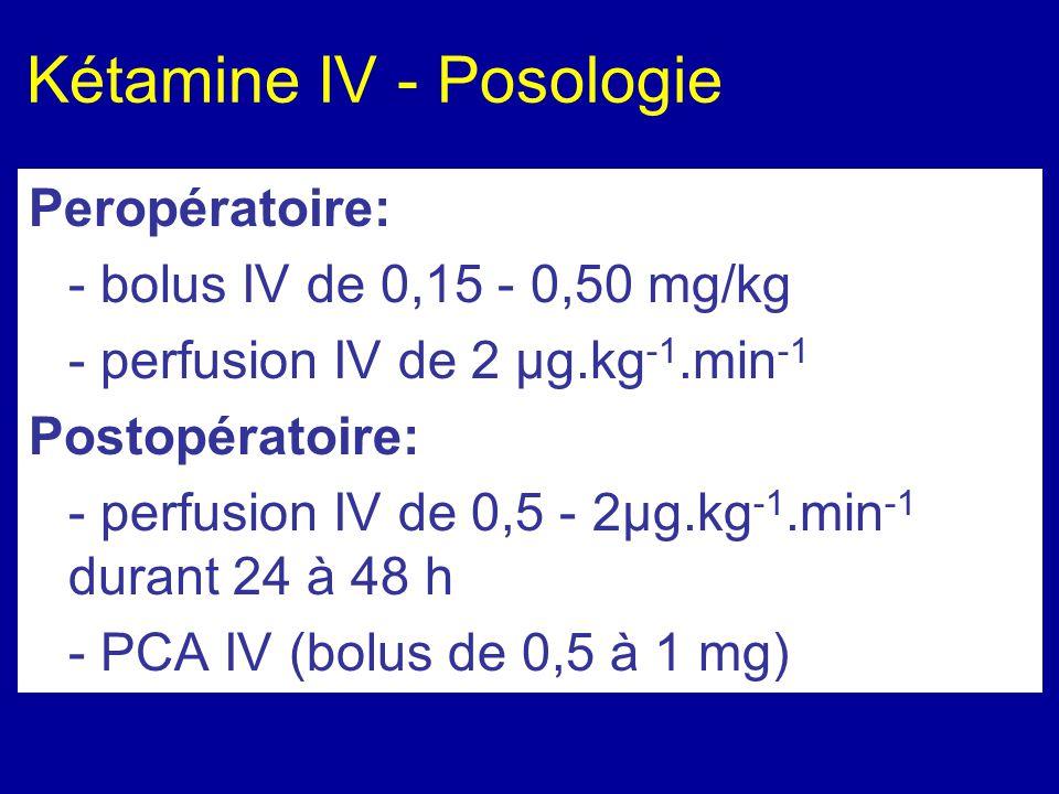 Kétamine IV - Posologie Peropératoire: - bolus IV de 0,15 - 0,50 mg/kg - perfusion IV de 2 µg.kg -1.min -1 Postopératoire: - perfusion IV de 0,5 - 2µg