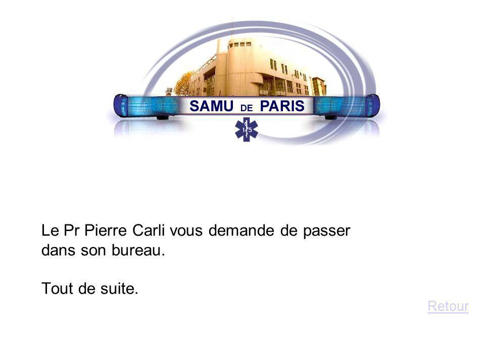 Le Pr Pierre Carli vous demande de passer dans son bureau. Tout de suite. Retour