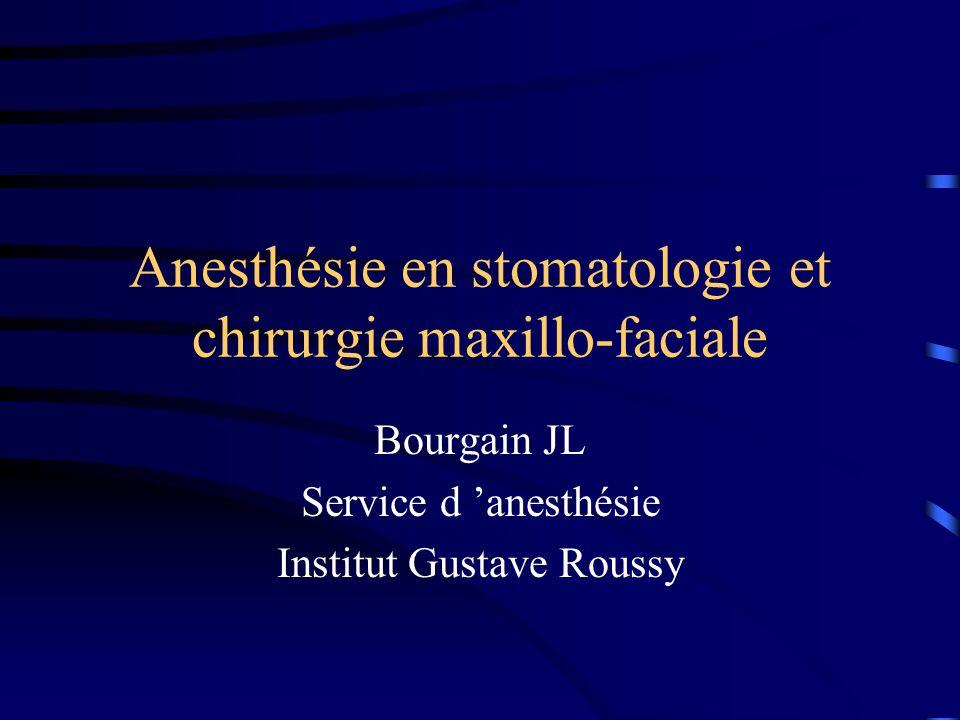 Anesthésie en stomatologie et chirurgie maxillo-faciale Bourgain JL Service d anesthésie Institut Gustave Roussy