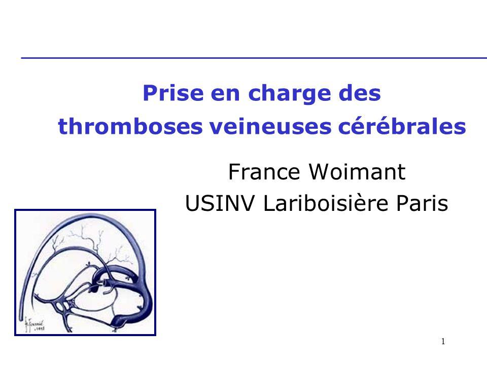 1 Prise en charge des thromboses veineuses cérébrales France Woimant USINV Lariboisière Paris