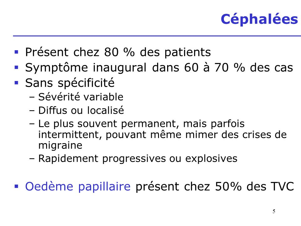 5 Céphalées Présent chez 80 % des patients Symptôme inaugural dans 60 à 70 % des cas Sans spécificité –Sévérité variable –Diffus ou localisé –Le plus