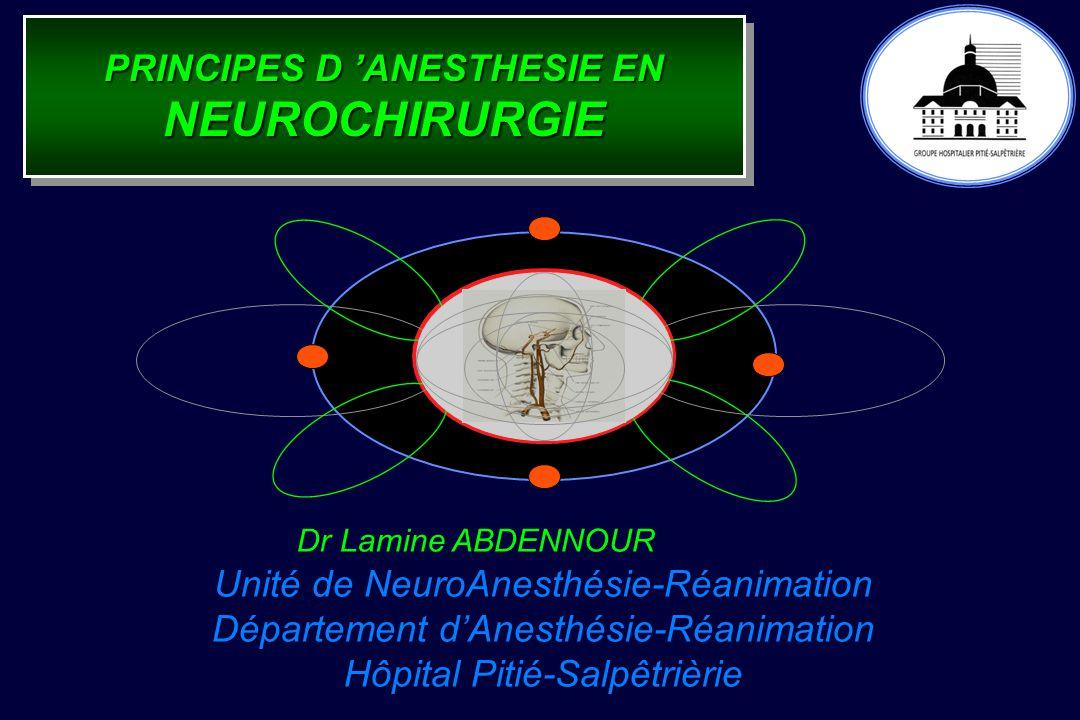 PRINCIPES D ANESTHESIE EN NEUROCHIRURGIE Dr Lamine ABDENNOUR Unité de NeuroAnesthésie-Réanimation Département dAnesthésie-Réanimation Hôpital Pitié-Salpêtrièrie