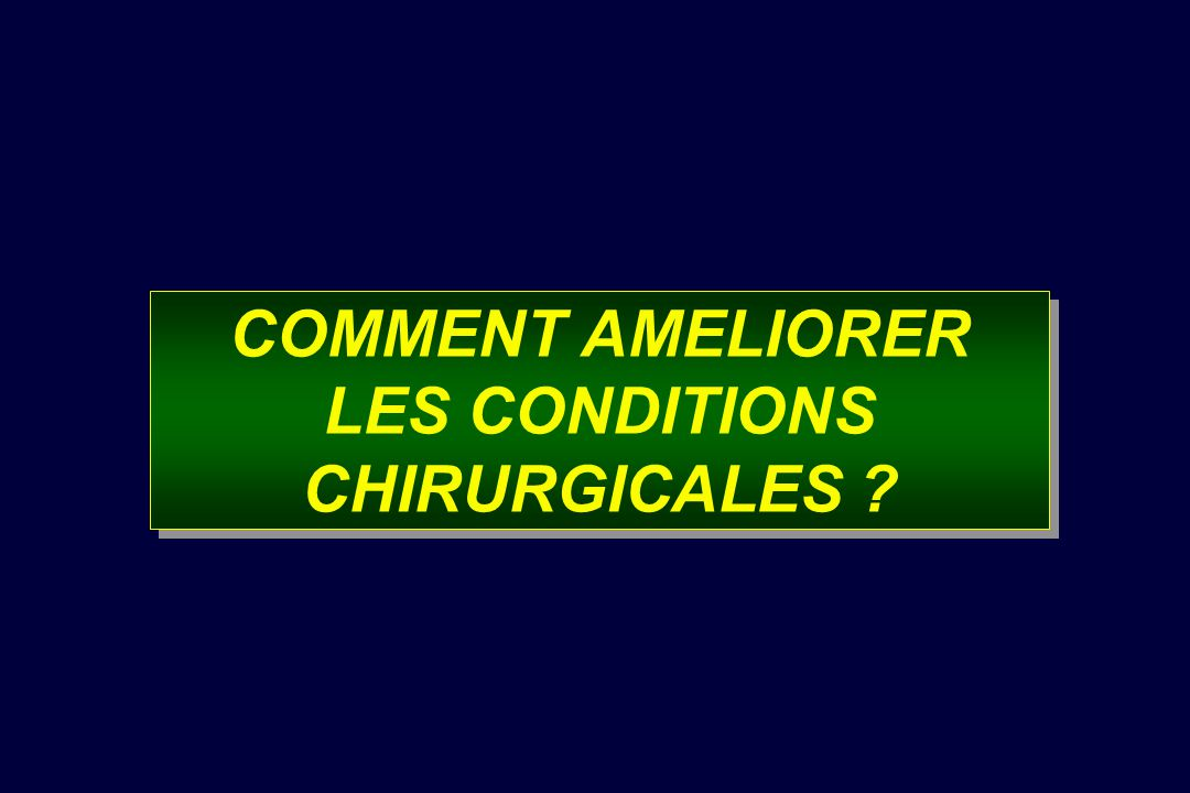 COMMENT AMELIORER LES CONDITIONS CHIRURGICALES ?