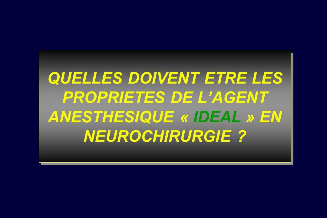 QUELLES DOIVENT ETRE LES PROPRIETES DE LAGENT ANESTHESIQUE « IDEAL » EN NEUROCHIRURGIE ?