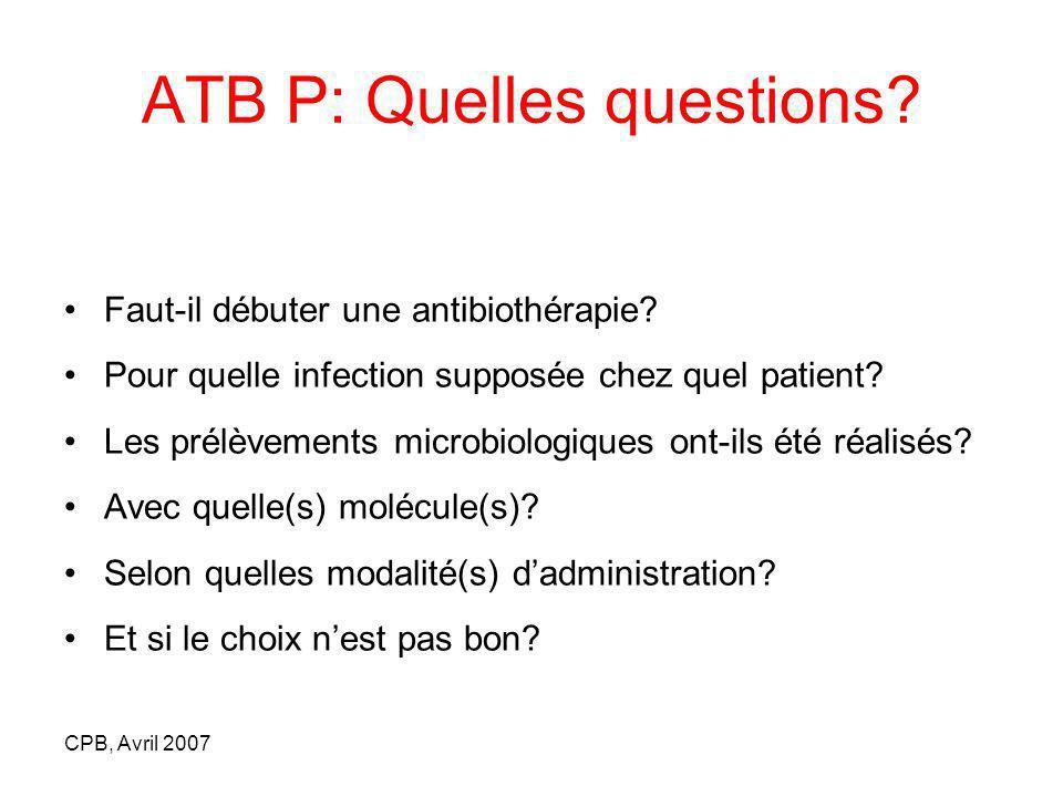 CPB, Avril 2007 Antibiothérapie large mais réfléchie Choix des molécules en fonction de leur diffusion Doses élevées et adaptées Début rapide Réadapter++ Choix ATBP