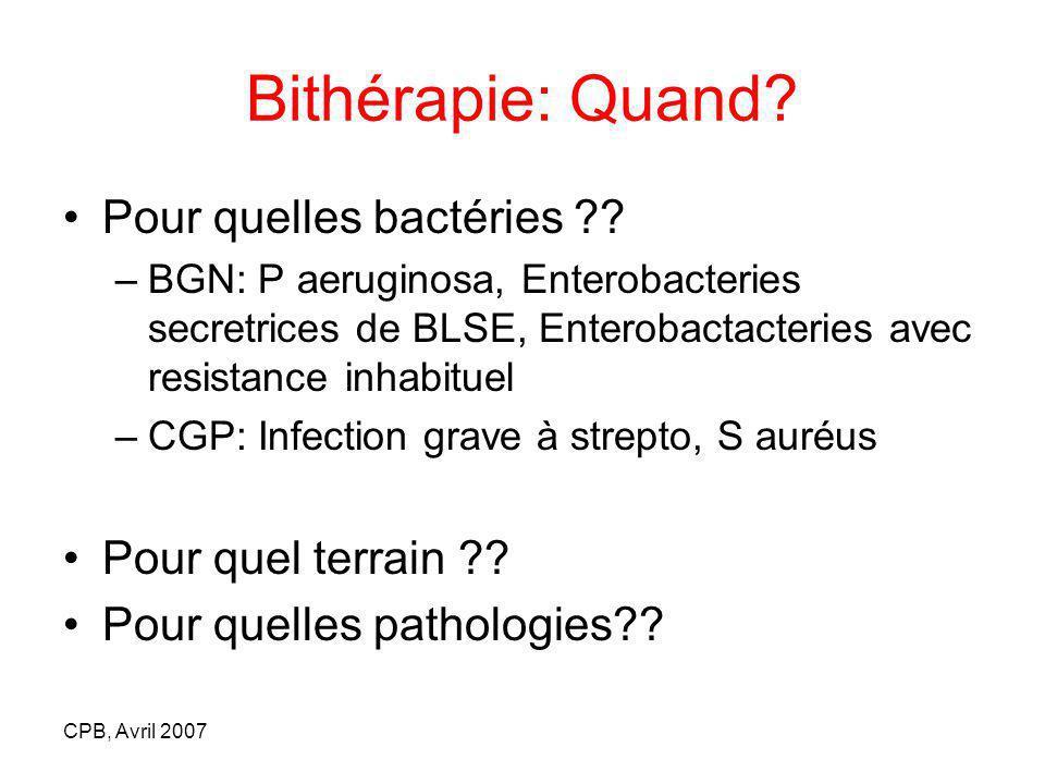 Bithérapie: Quand? Pour quelles bactéries ?? –BGN: P aeruginosa, Enterobacteries secretrices de BLSE, Enterobactacteries avec resistance inhabituel –C