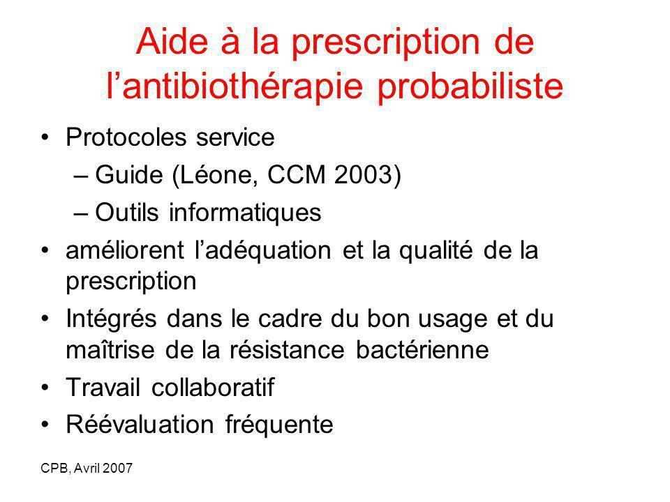CPB, Avril 2007 Aide à la prescription de lantibiothérapie probabiliste Protocoles service –Guide (Léone, CCM 2003) –Outils informatiques améliorent l