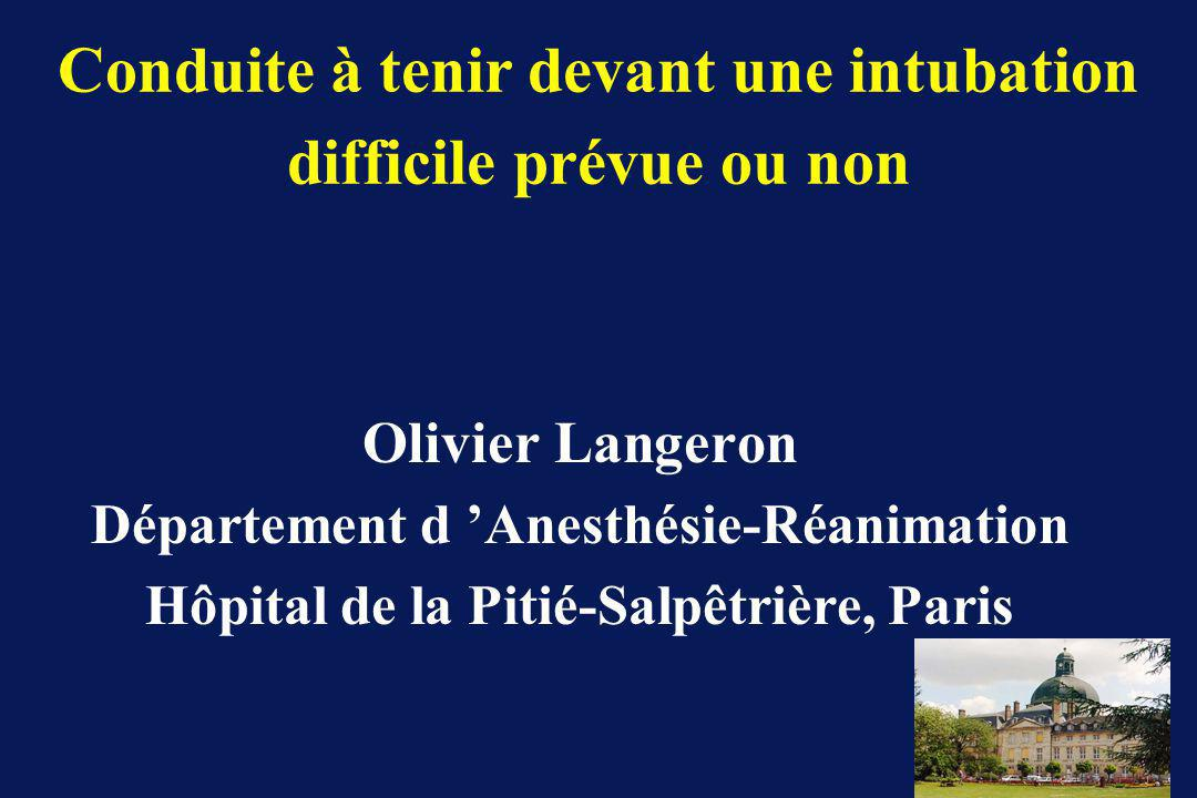 Olivier Langeron Département d Anesthésie-Réanimation Hôpital de la Pitié-Salpêtrière, Paris Conduite à tenir devant une intubation difficile prévue ou non