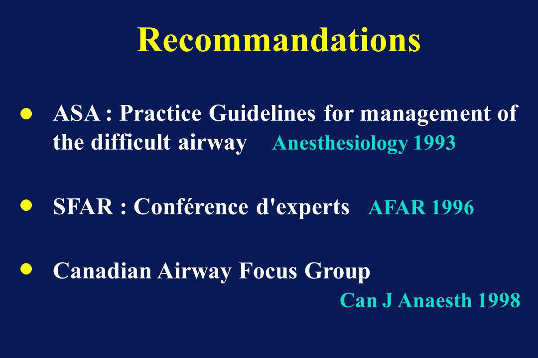 Recommandations ASA : Practice Guidelines for management of the difficult airway Anesthesiology 1993 SFAR : Conférence d'experts AFAR 1996 Canadian Ai