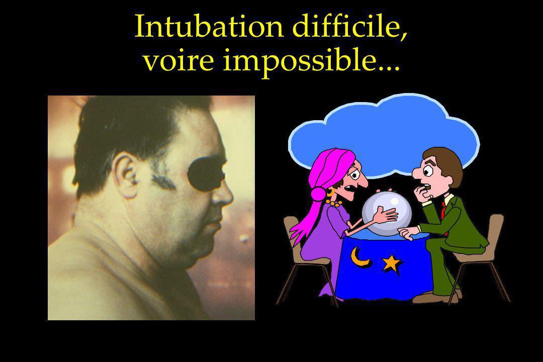 Intubation difficile, voire impossible...