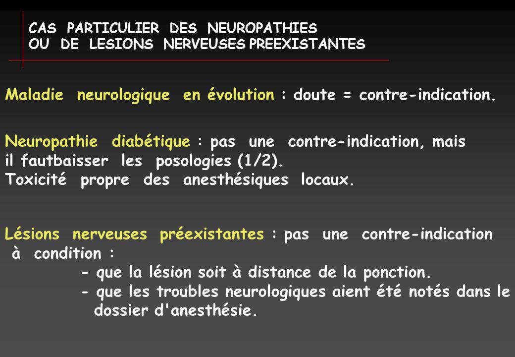 CAS PARTICULIER DES NEUROPATHIES OU DE LESIONS NERVEUSES PREEXISTANTES Maladie neurologique en évolution : doute = contre-indication.