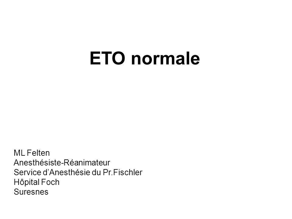 ETO normale ML Felten Anesthésiste-Réanimateur Service dAnesthésie du Pr.Fischler Hôpital Foch Suresnes