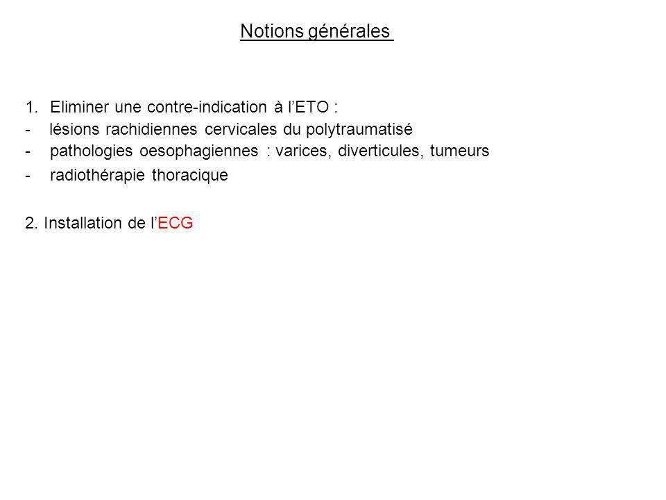 1.Eliminer une contre-indication à lETO : - lésions rachidiennes cervicales du polytraumatisé -pathologies oesophagiennes : varices, diverticules, tumeurs -radiothérapie thoracique 2.